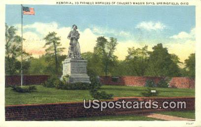 Memorial to Pioneer Mothers of Covered Wagon Days - Springfield, Ohio OH Postcard