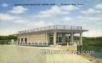 Observation Bldg Coffee Shop - Buchanan Dam, Texas TX Postcard