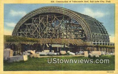 Construction, Tabernacle Roof - Salt Lake City, Utah UT Postcard