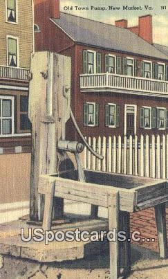 Old Town Pump - New Market, Virginia VA Postcard