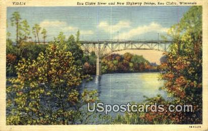 Eau Claire River & New Highway Bridge - Wisconsin WI Postcard